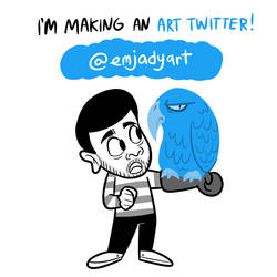 I HAVE AN ART TWITTER NOW by Emjaidi