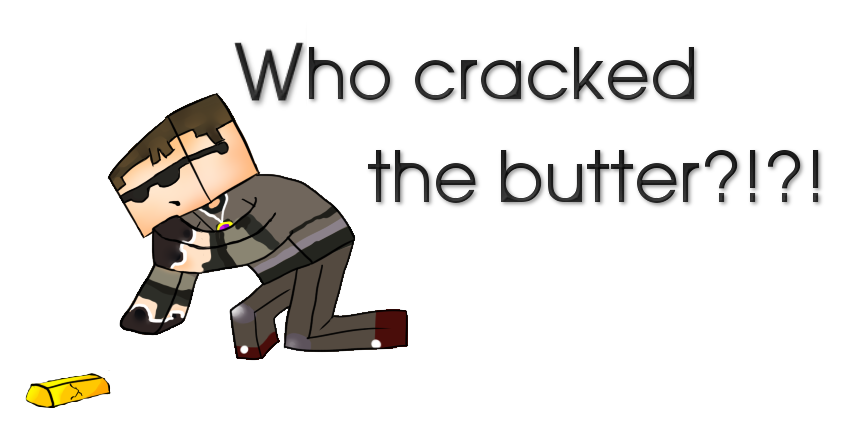 Who Cracked the Butter?! by FlawedDog