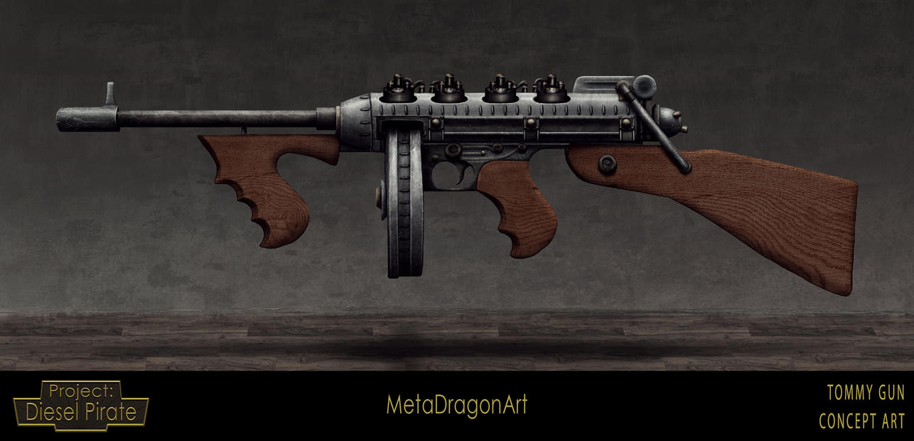 Tommy Gun - Project: Diesel Pirate by MetaDragonArt