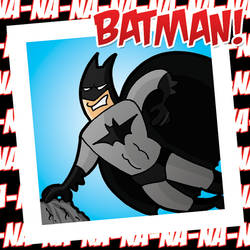 Na-Na-NaNa-Na-Na! Batman!