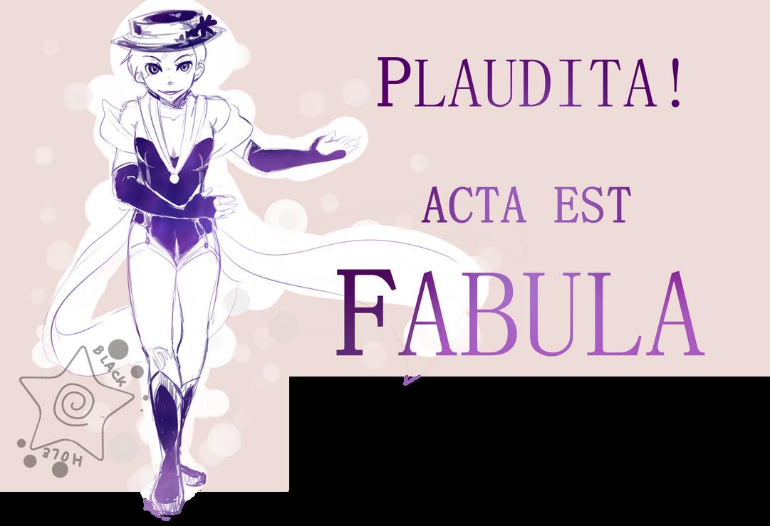 Plaudita! Acta est fabula by MyPresenceEuphoria