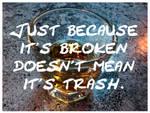 Just because it's broken