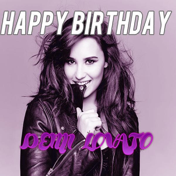Happy Birthday Demi Lovato