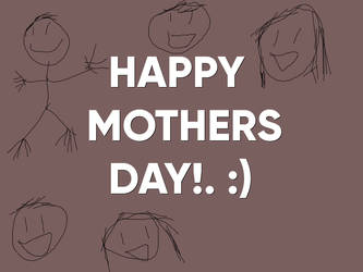 Happy Mothers Day!. by Nolan2001