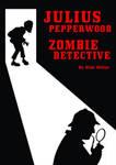 Julius Pepperwood Zombie Detective
