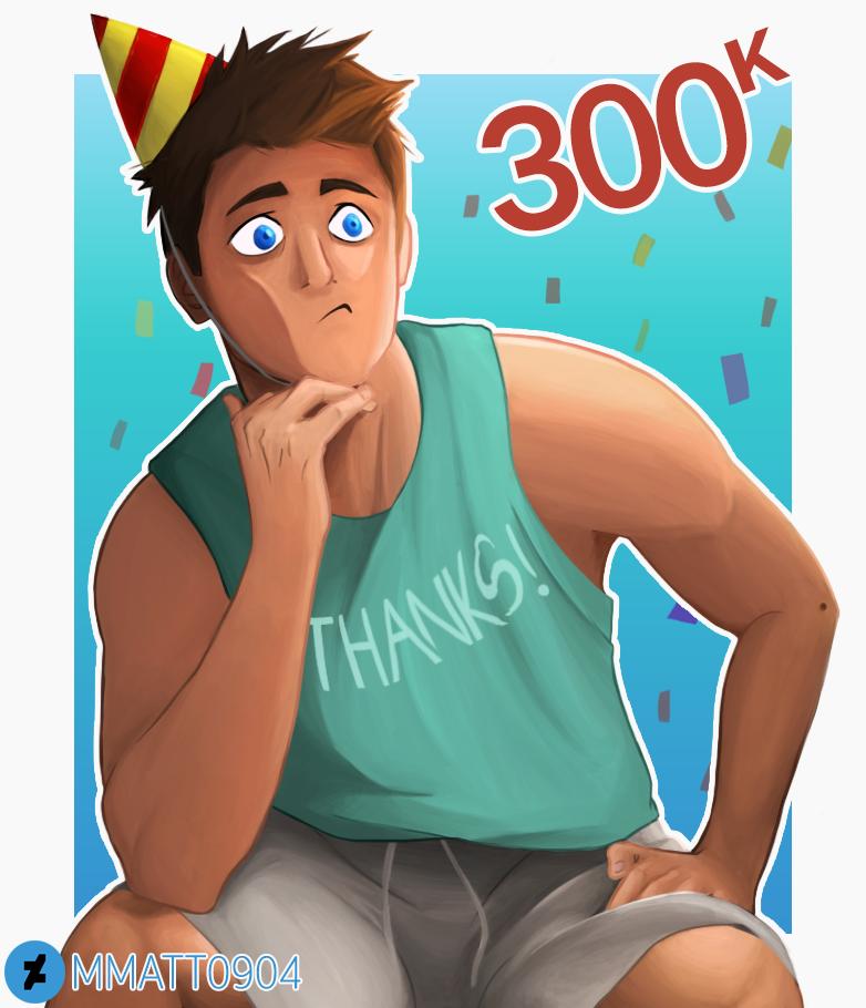Thanks for 300k! by Mmatt0904