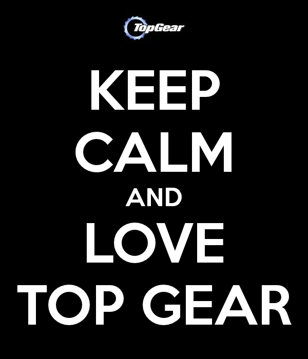 Keep Calm And Love Top Gear by TopGearCRAZY