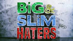 Big and Slim Haters