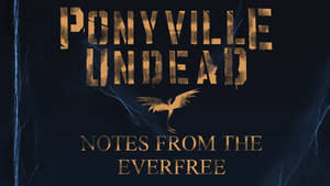 Ponyville Undead: Notes From The Everfree