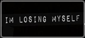 I'm losing Myself