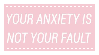 Anxiety is not your Fault by CosmicStardustTea
