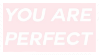 You are Perfect by MissToxicSlime