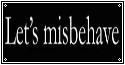 Let's Misbehave by CosmicStardustTea