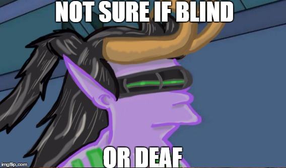 Not Sure If Blind Or Deaf jpg by PriksCreep