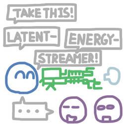 Latent! Energy! Streamer!