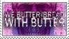 We Butter the Bread With Butter - Stamp by CloudTumble