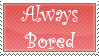 Always Bored Stamp by Dark-lil-Angel