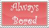 Always Bored Stamp by Dark-lil-Angel