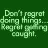 don't regret doing things by BlueRavenAngel