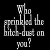Bitch-dust by BlueRavenAngel