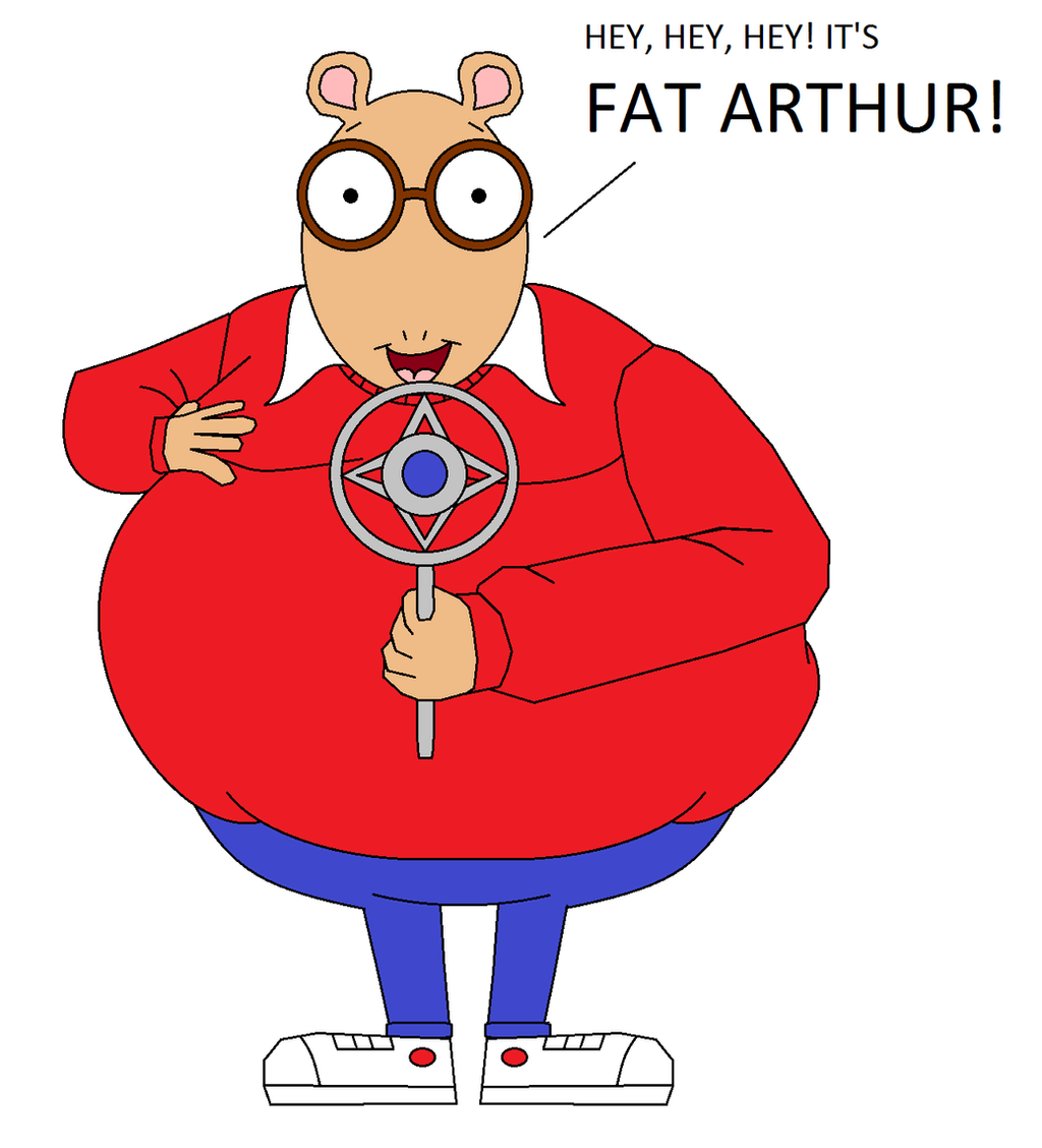 Hey, hey, hey! It's Fat Arthur! by GuiherCharly on DeviantArt