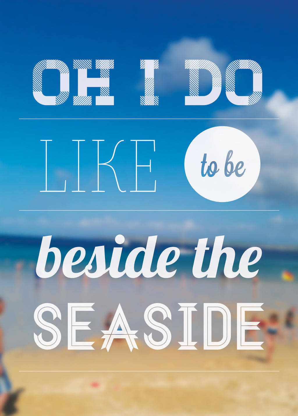 Oh I Do Like To Be Beside The Seaside by MyhwDesign