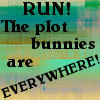 Run, Plot Bunnies, Everywhere