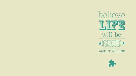 Believe Life - Desktop Wallpaper (1366x768) by amplified27