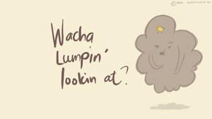 Wacha Lumpin Lookin At?