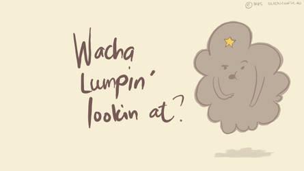 Wacha Lumpin Lookin At? by amplified27