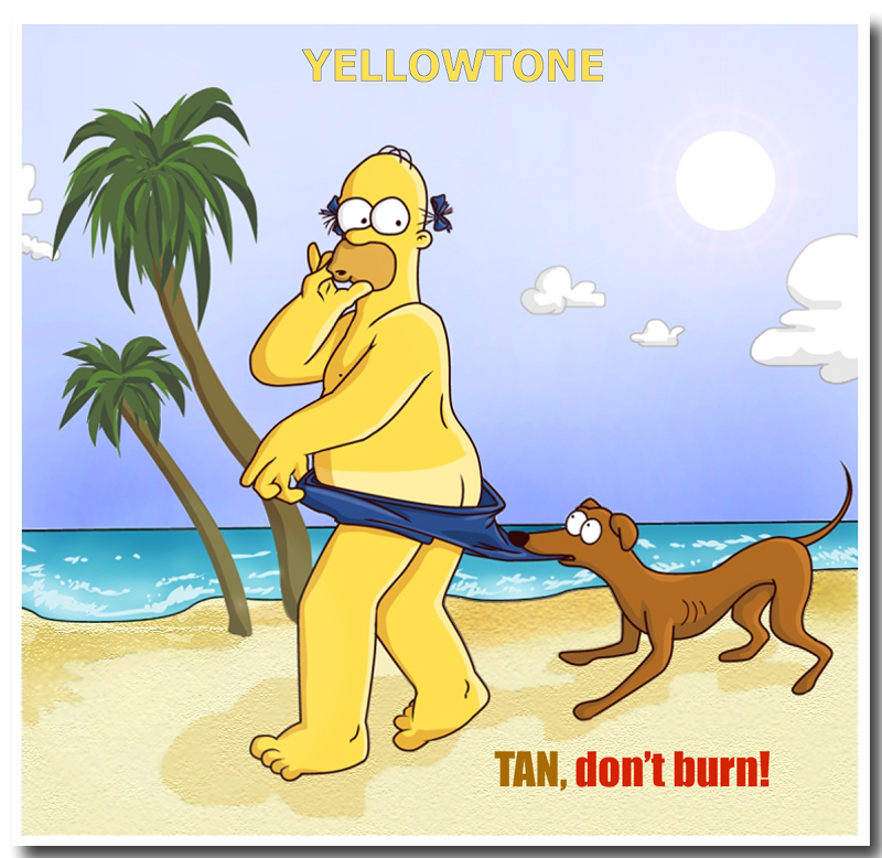 YELLOWTONE: TAN, don't burn by MonacoMac