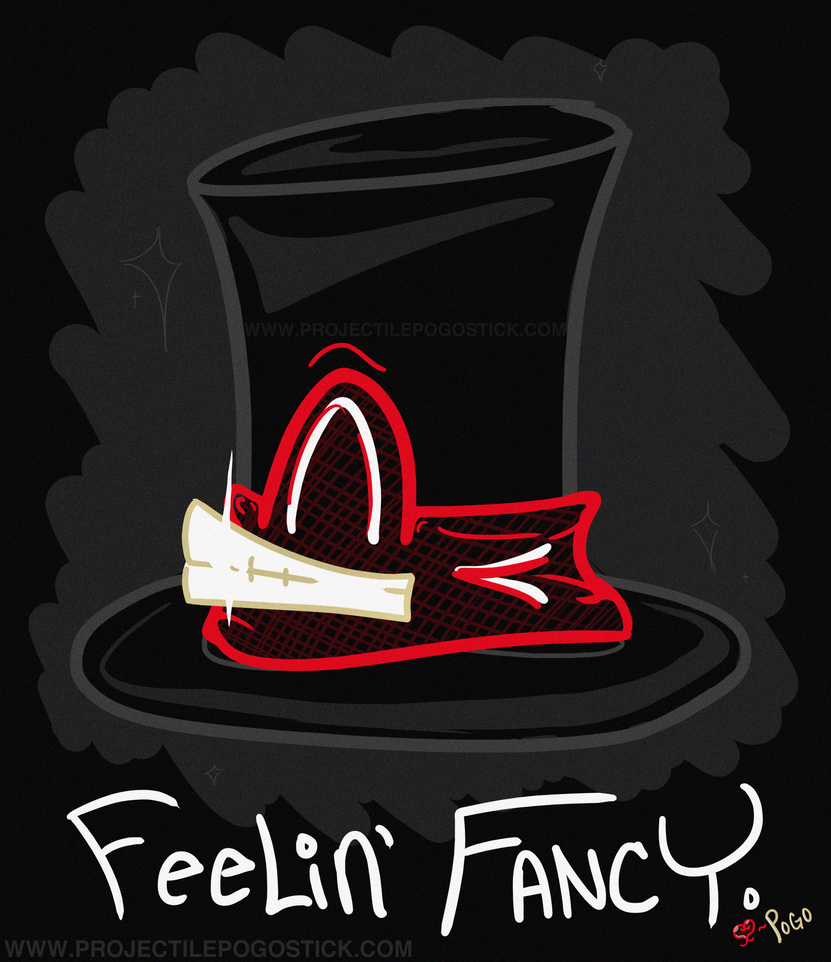 Feelin' Fancy - Eh? by ProjectilePogostick