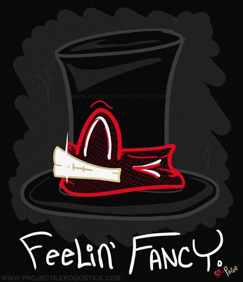 Feelin' Fancy - Eh? by ProjectilePogostick