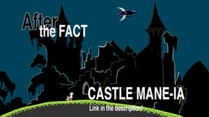 After the Fact: Castle Mane-ia