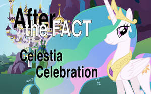 After the Fact: Celestia Celebration by MLP-Silver-Quill
