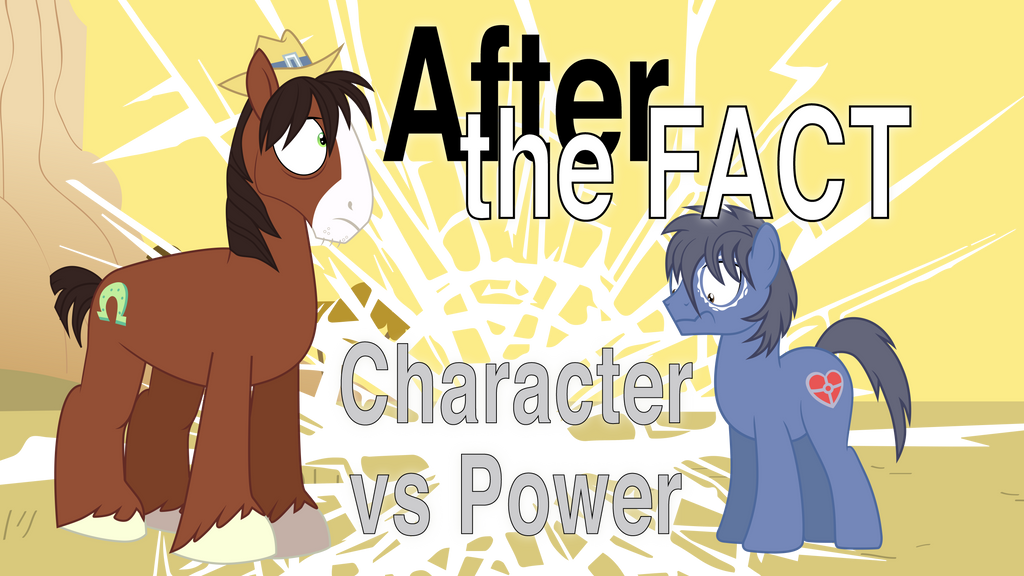 After the Fact: Character vs Power by MLP-Silver-Quill