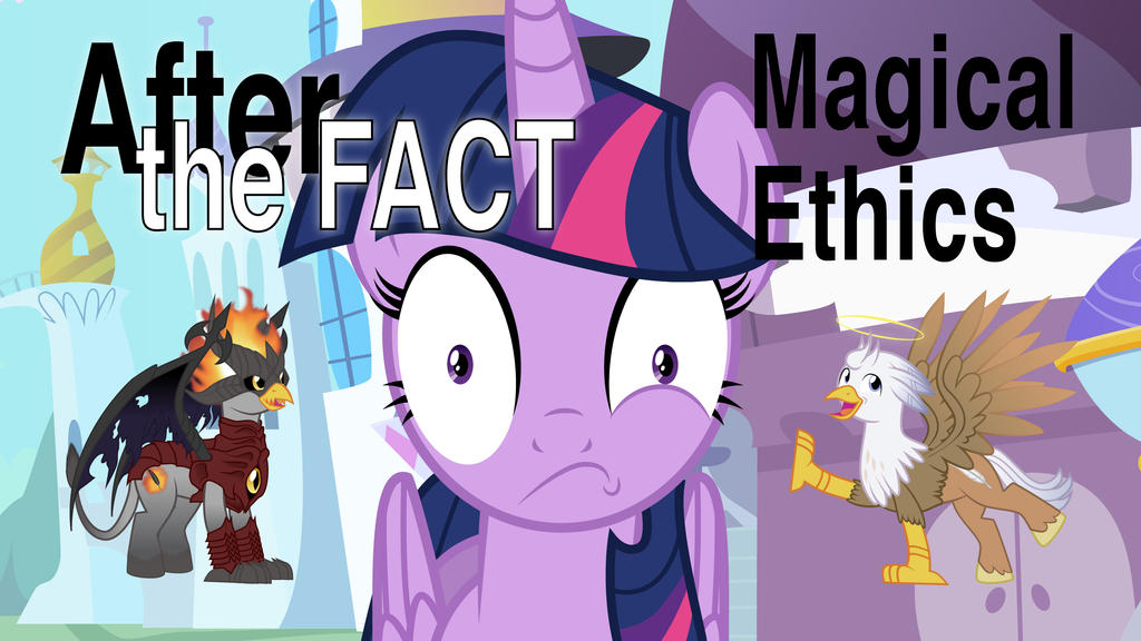 After the Fact: Magical Ethics by MLP-Silver-Quill