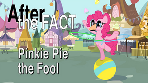 After the Fact: Pinkie Pie Fool