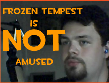 Frozen Tempest is NOT Amused by Zbot21