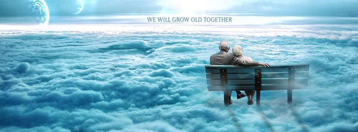 We will grow old together