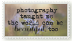 photography taught me the world can be beautiful by lovemyscars