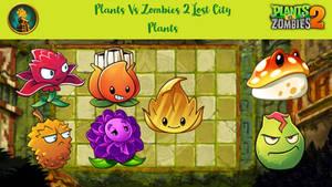 Plants Vs Zombies 2 Lost City Plants