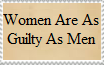 Women Are As Guilty As Men! by DawnFelix