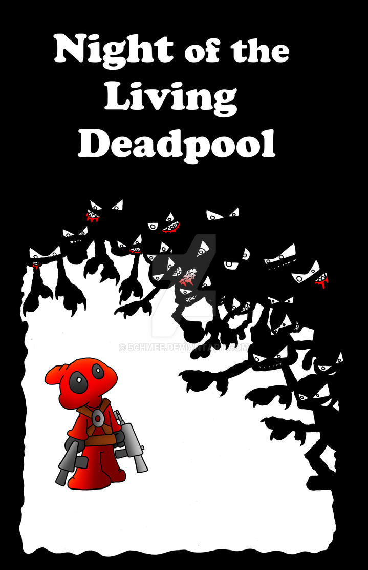 Night of the Living Deadpool by 5chmee