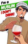 I'm a Muslim. I don't drink