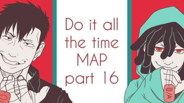 Do it all the time | MAP part 16 [LINK]