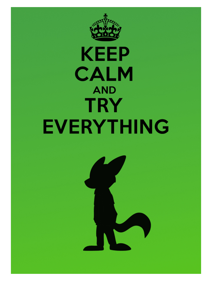 Keep calm and try everything