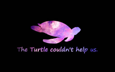 The Turtle couldn't help us by LadyDuela