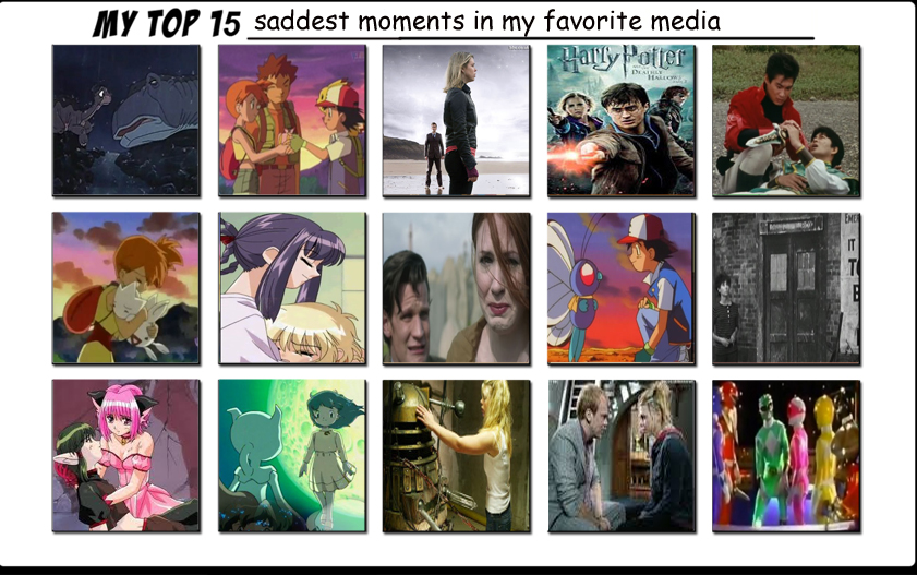 My top 15 Saddest Moments in my favorite media by Animedalek1