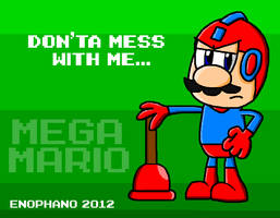Mega Mario: don'ta mess with me. by Enophano
